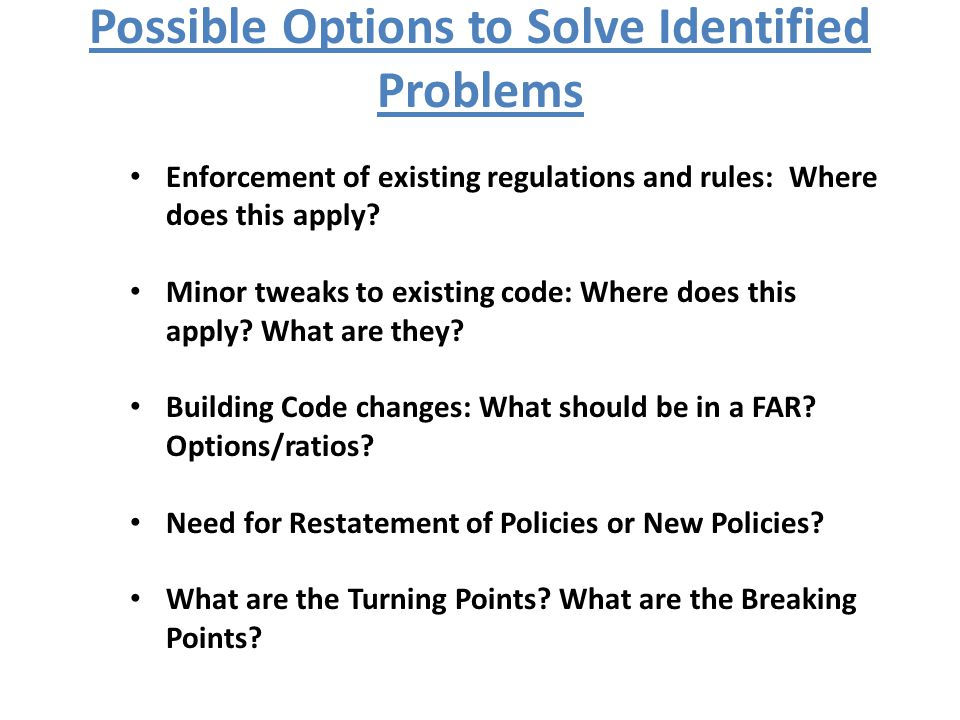 Possible Options to Solve Identified Problems Enforcement of existing regulations and rules: Where does this apply.