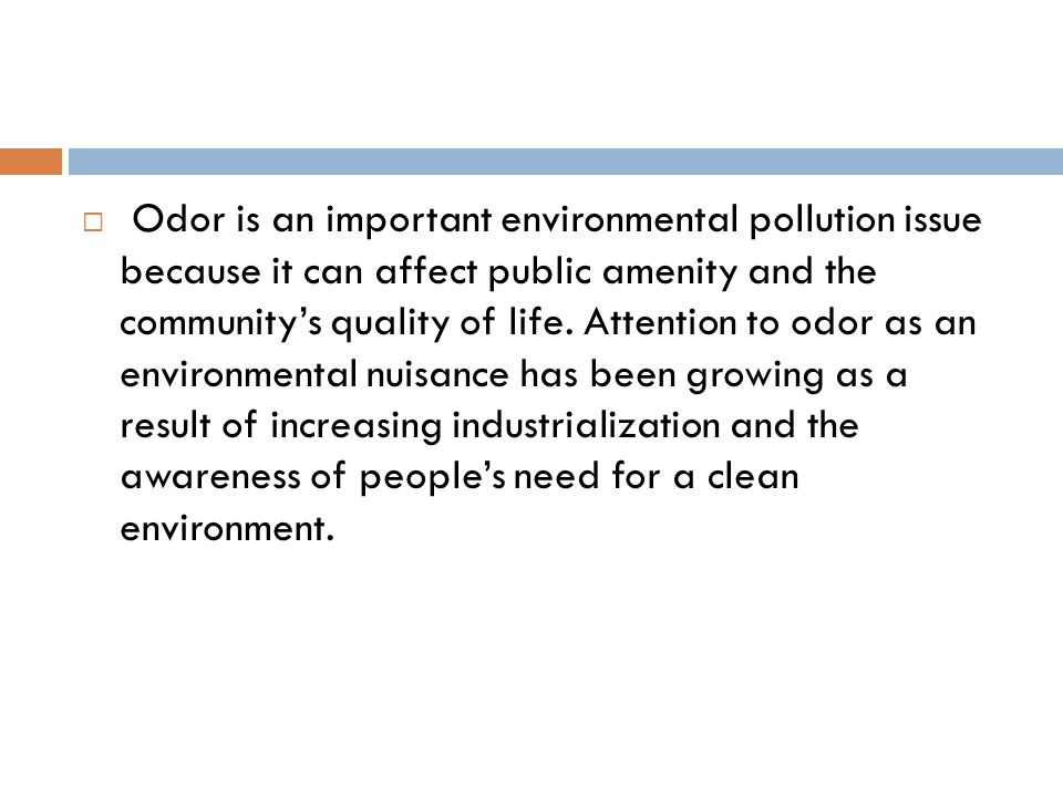  Odor is an important environmental pollution issue because it can affect public amenity and the community's quality of life.