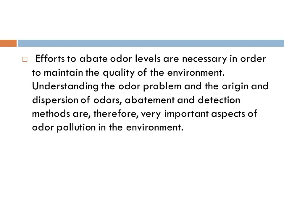  Efforts to abate odor levels are necessary in order to maintain the quality of the environment.