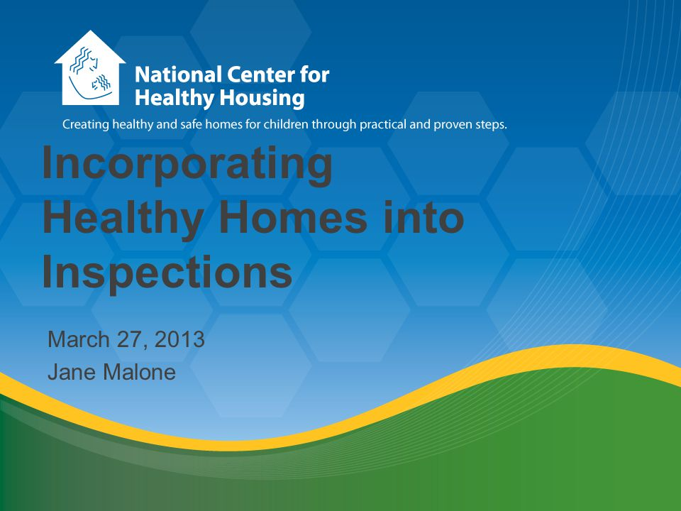 Incorporating Healthy Homes into Inspections March 27, 2013 Jane Malone