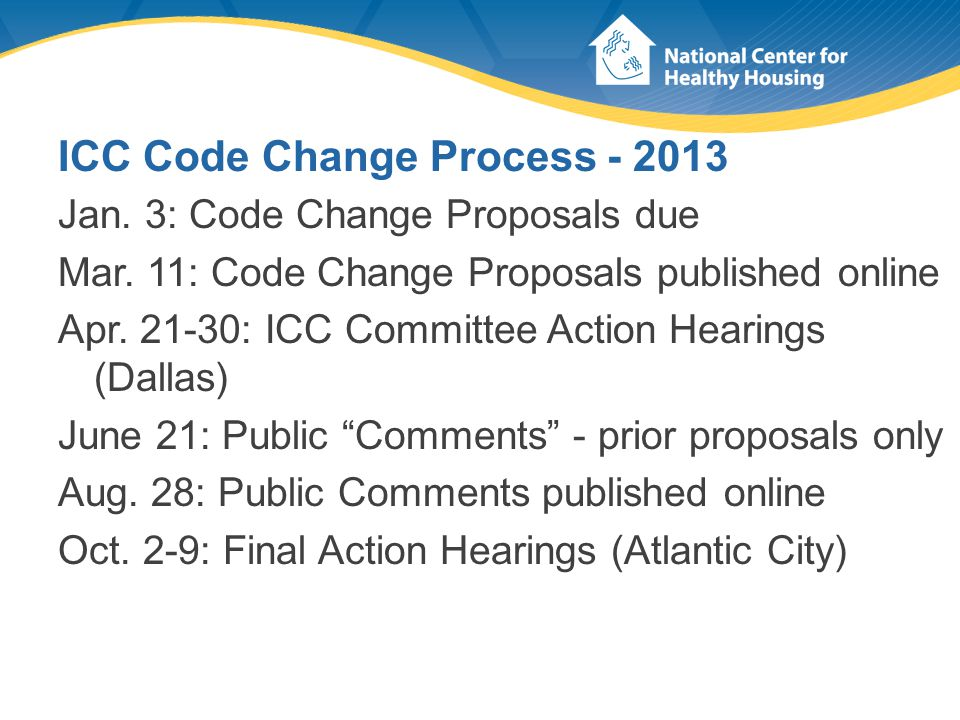 ICC Code Change Process - 2013 Jan. 3: Code Change Proposals due Mar.