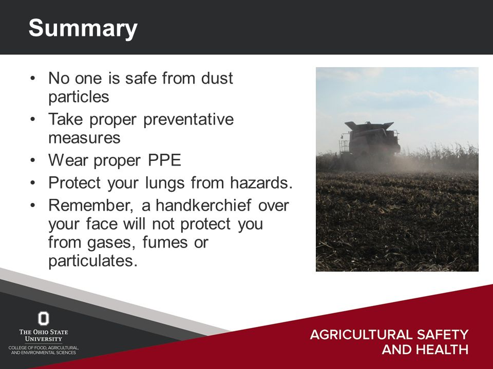 Summary No one is safe from dust particles Take proper preventative measures Wear proper PPE Protect your lungs from hazards.