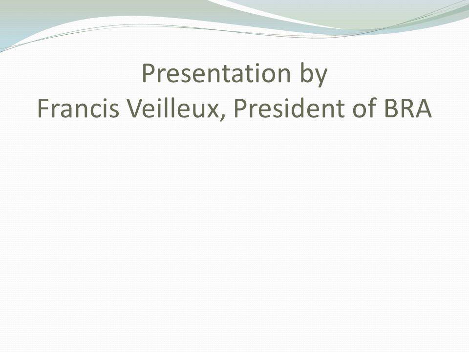 Presentation by Francis Veilleux, President of BRA