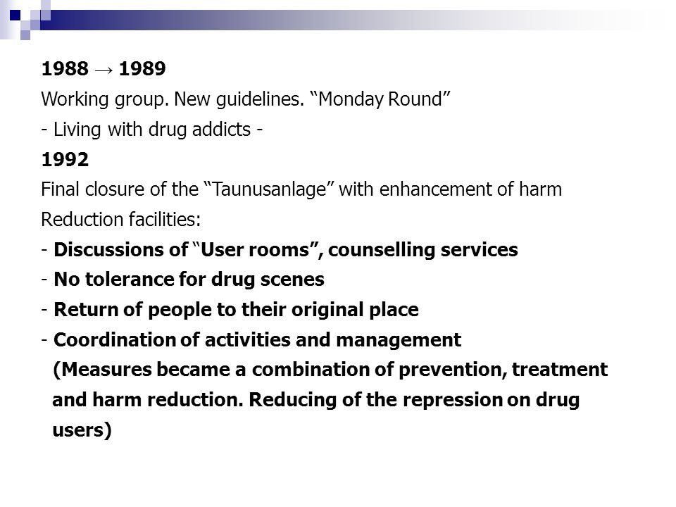"7 07/03/11 1988 → 1989 Working group. New guidelines. ""Monday Round"" - Living with drug addicts - 1992 Final closure of the ""Taunusanlage"" with enhanc"