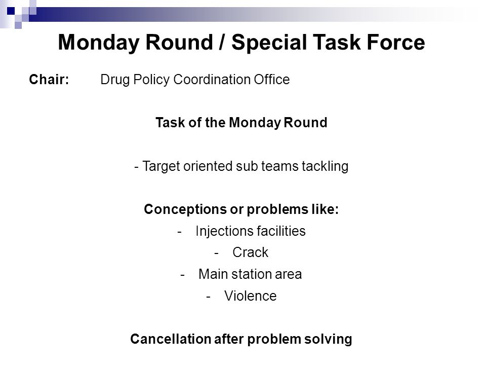 Monday Round / Special Task Force Chair:Drug Policy Coordination Office Task of the Monday Round - Target oriented sub teams tackling Conceptions or p