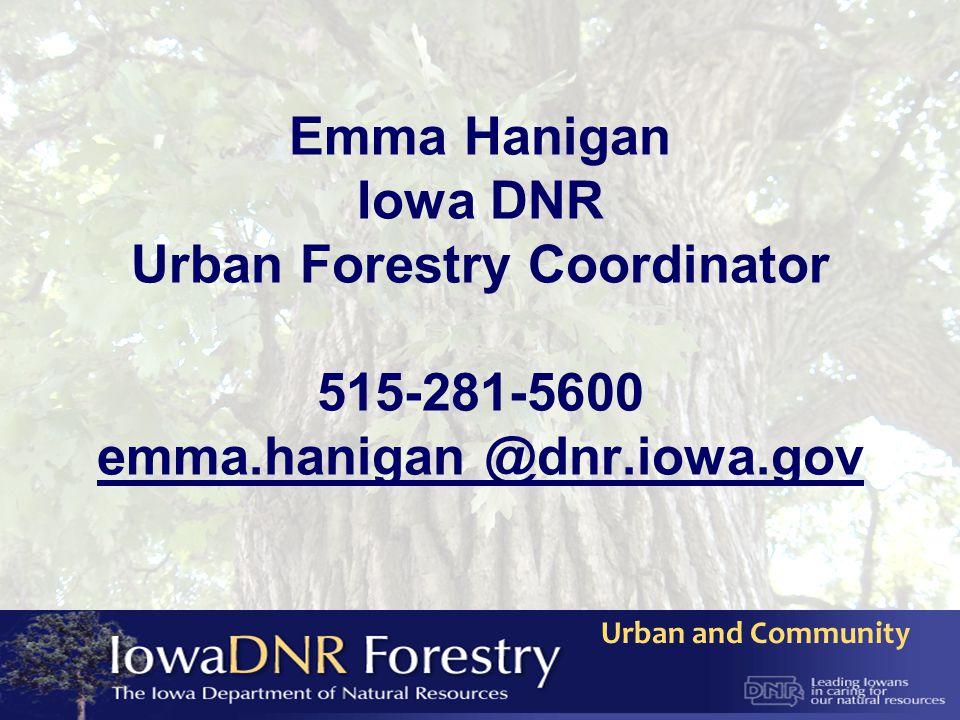 Urban and Community Emma Hanigan Iowa DNR Urban Forestry Coordinator 515-281-5600 emma.hanigan @dnr.iowa.gov