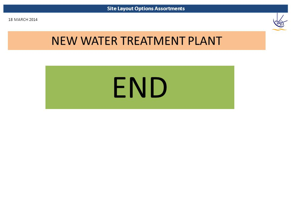 Site Layout Options Assortments NEW WATER TREATMENT PLANT 18 MARCH 2014 END