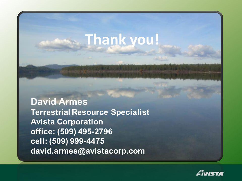 David Armes Terrestrial Resource Specialist Avista Corporation office: (509) 495-2796 cell: (509) 999-4475 david.armes@avistacorp.com Thank you!