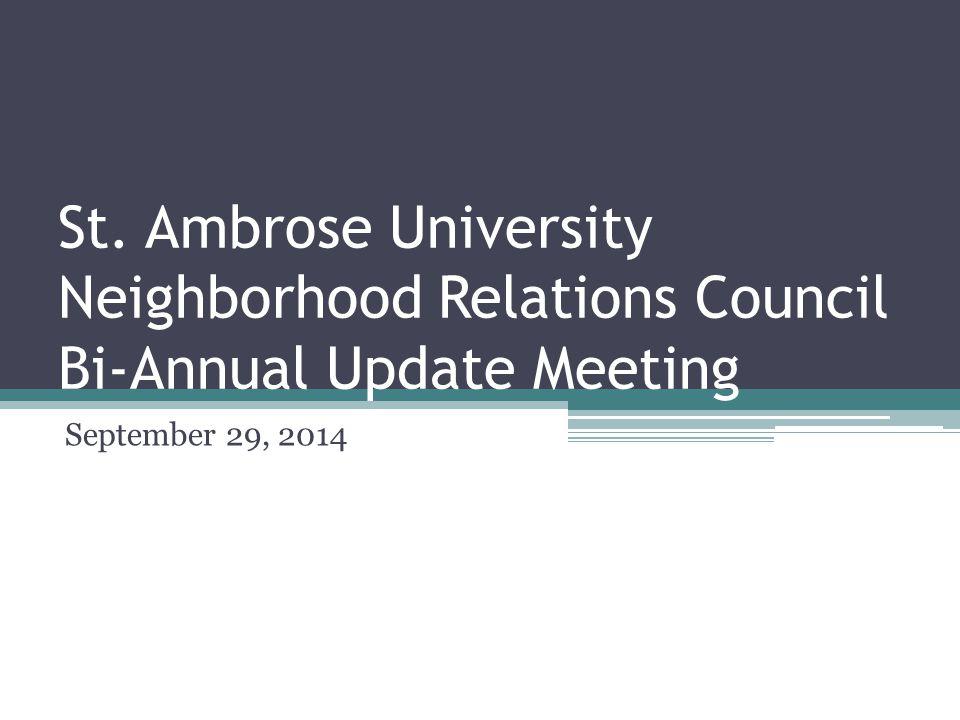 St. Ambrose University Neighborhood Relations Council Bi-Annual Update Meeting September 29, 2014