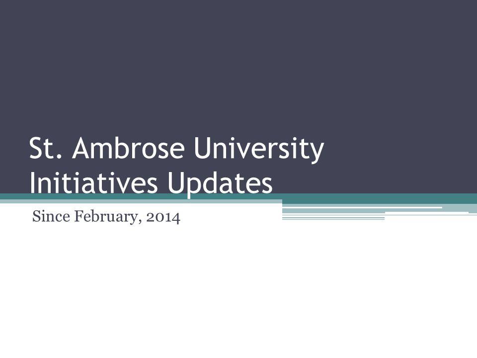 St. Ambrose University Initiatives Updates Since February, 2014