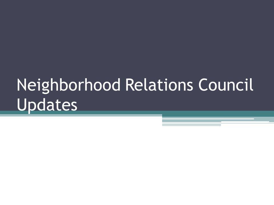 Neighborhood Relations Council Updates