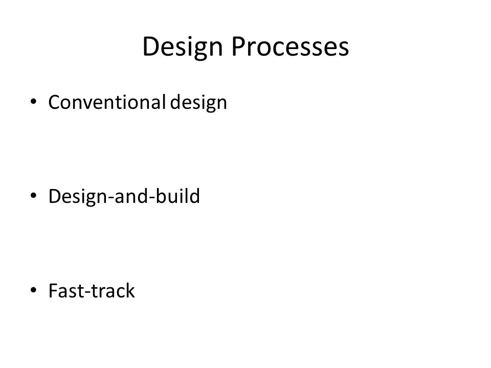 Design Processes Conventional design Design-and-build Fast-track