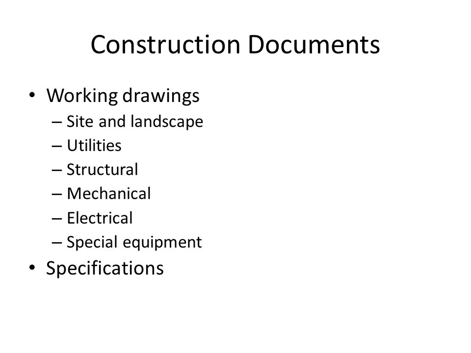 Construction Documents Working drawings – Site and landscape – Utilities – Structural – Mechanical – Electrical – Special equipment Specifications