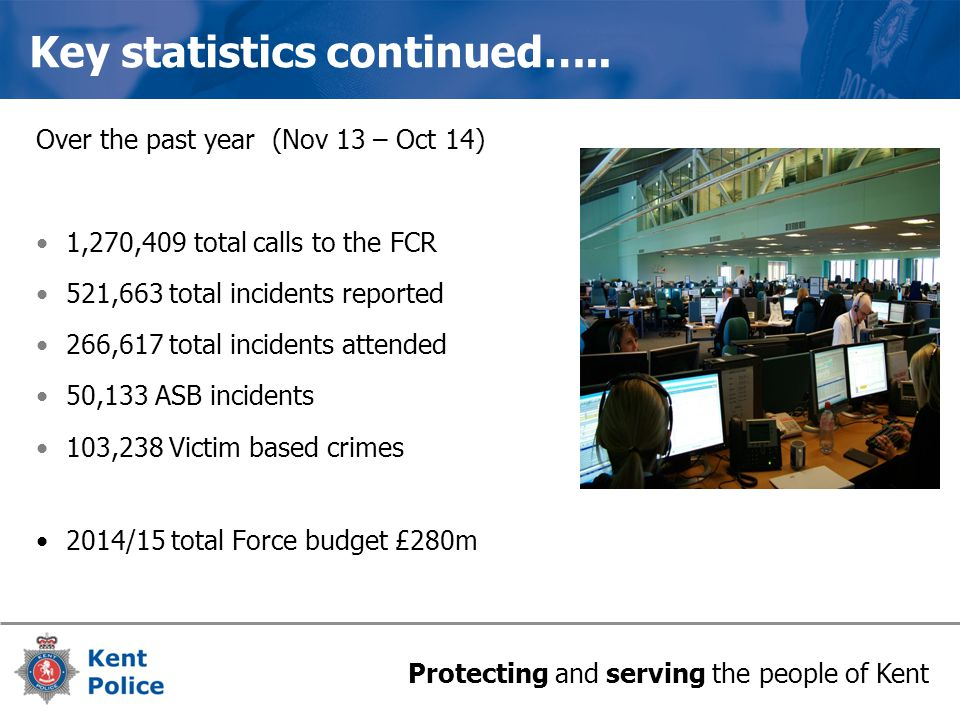 Protecting and serving the people of Kent Key statistics continued…..