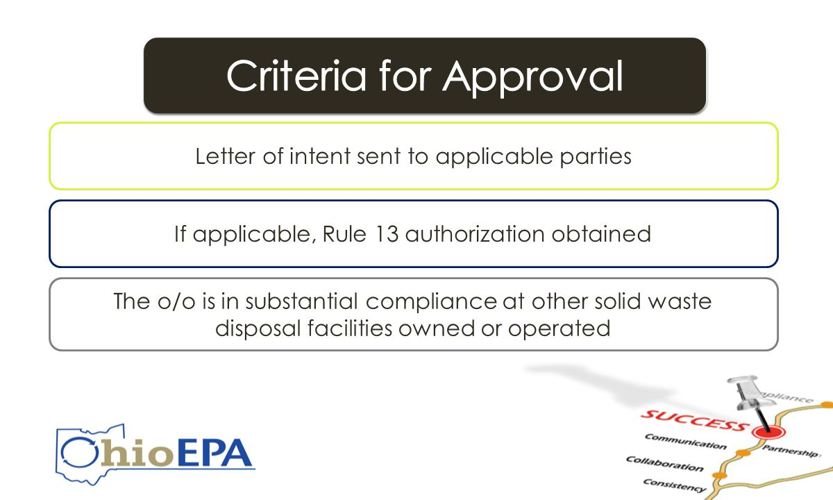 Criteria for Approval Letter of intent sent to applicable parties If applicable, Rule 13 authorization obtained The o/o is in substantial compliance at other solid waste disposal facilities owned or operated Criteria for Approval