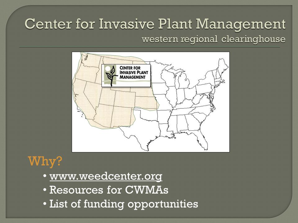 Why www.weedcenter.org Resources for CWMAs List of funding opportunities