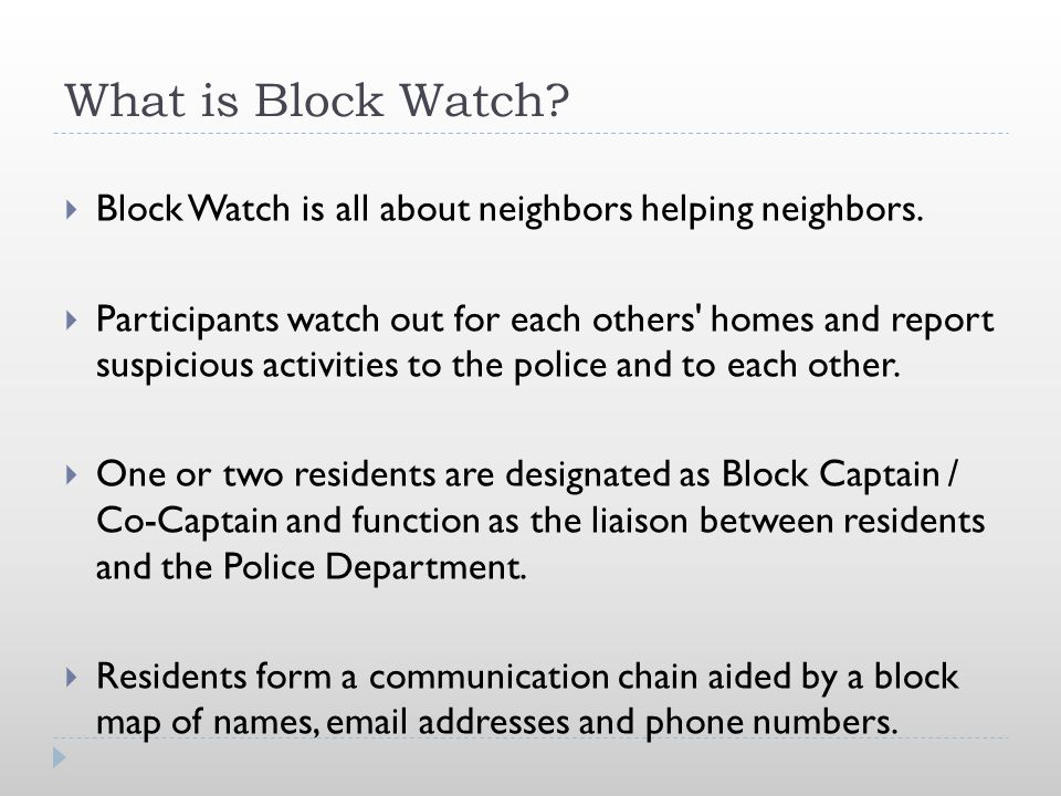 What is Block Watch. Block Watch is all about neighbors helping neighbors.