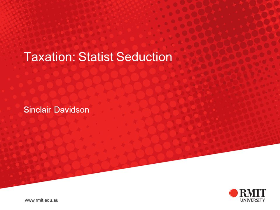 Taxation: Statist Seduction Sinclair Davidson
