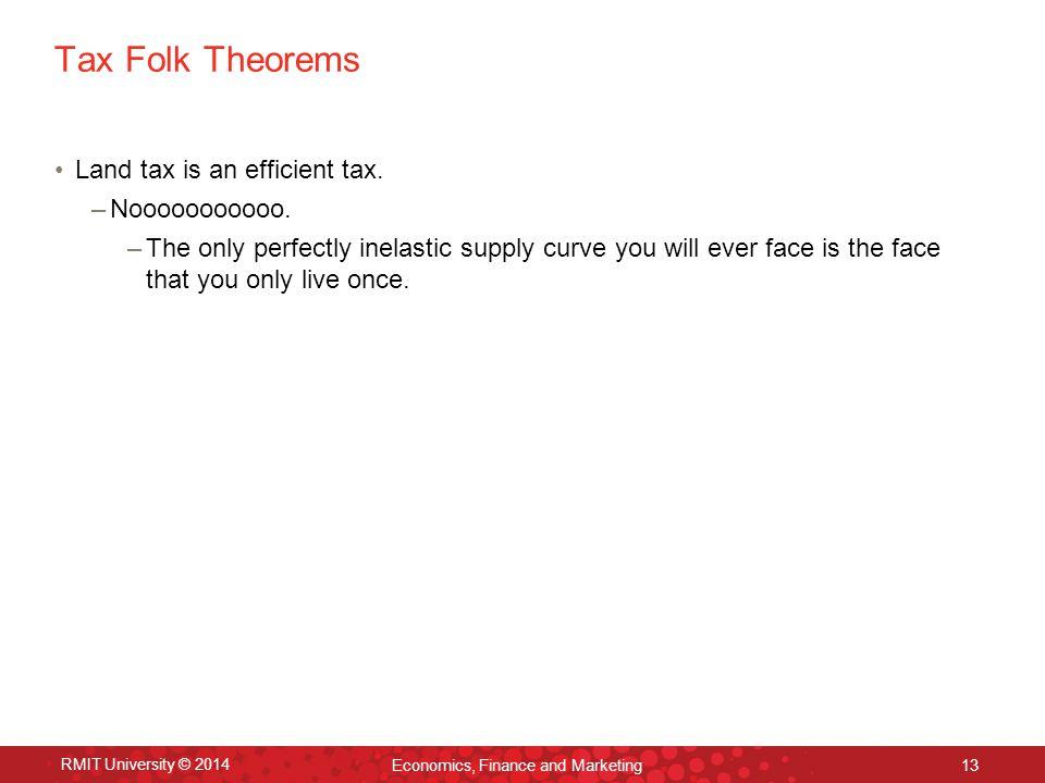 Tax Folk Theorems Land tax is an efficient tax. –Nooooooooooo.