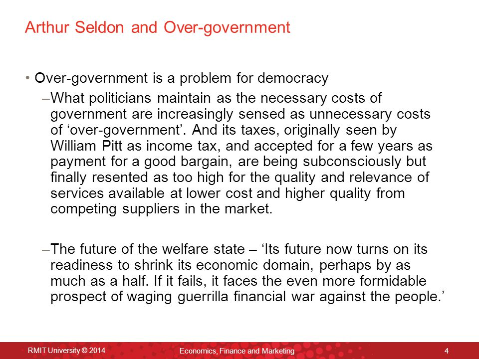 Arthur Seldon and Over-government Over-government is a problem for democracy –What politicians maintain as the necessary costs of government are increasingly sensed as unnecessary costs of 'over-government'.
