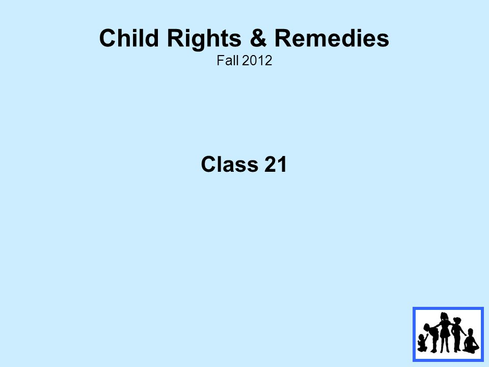 Child Rights & Remedies Fall 2012 Class 21