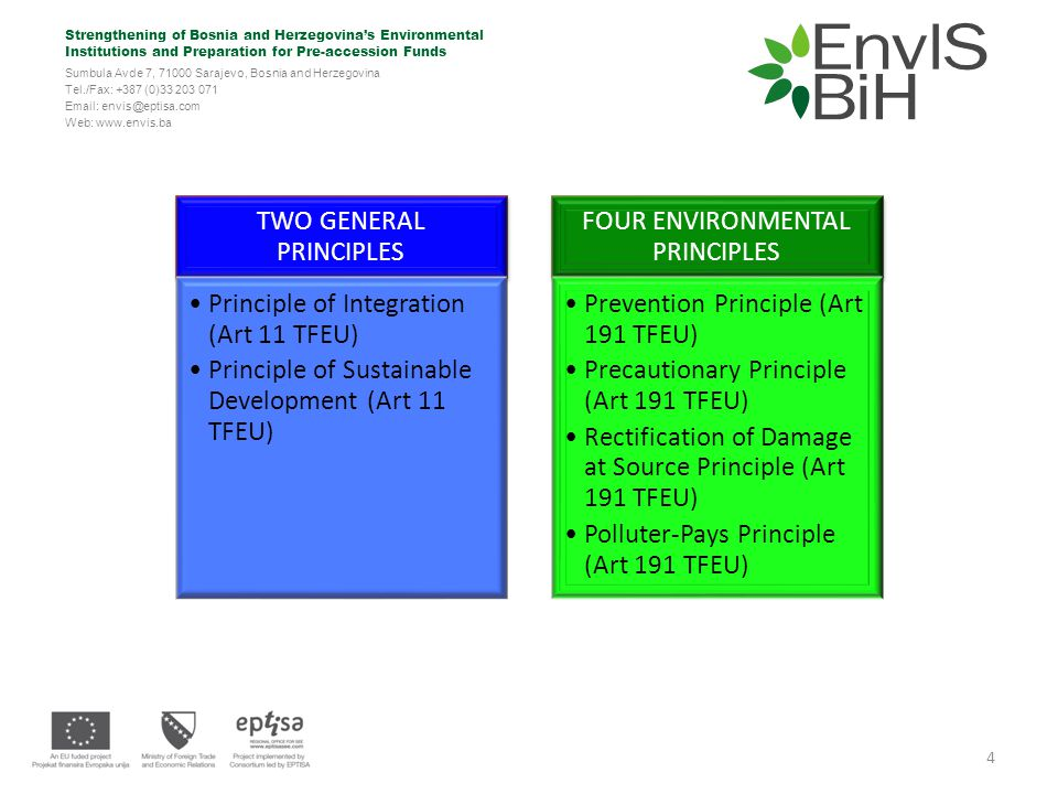 Strengthening of Bosnia and Herzegovina's Environmental Institutions and Preparation for Pre-accession Funds Sumbula Avde 7, 71000 Sarajevo, Bosnia and Herzegovina Tel./Fax: +387 (0)33 203 071 Email: envis@eptisa.com Web: www.envis.ba Which role played by the Environmental Principles.