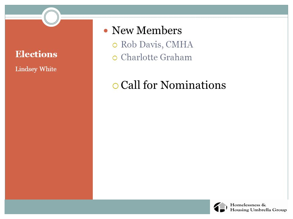 Elections Lindsey White New Members  Rob Davis, CMHA  Charlotte Graham  Call for Nominations