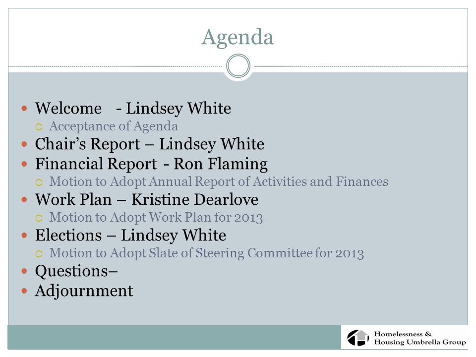 Agenda Welcome- Lindsey White  Acceptance of Agenda Chair's Report – Lindsey White Financial Report- Ron Flaming  Motion to Adopt Annual Report of Activities and Finances Work Plan – Kristine Dearlove  Motion to Adopt Work Plan for 2013 Elections – Lindsey White  Motion to Adopt Slate of Steering Committee for 2013 Questions– Adjournment