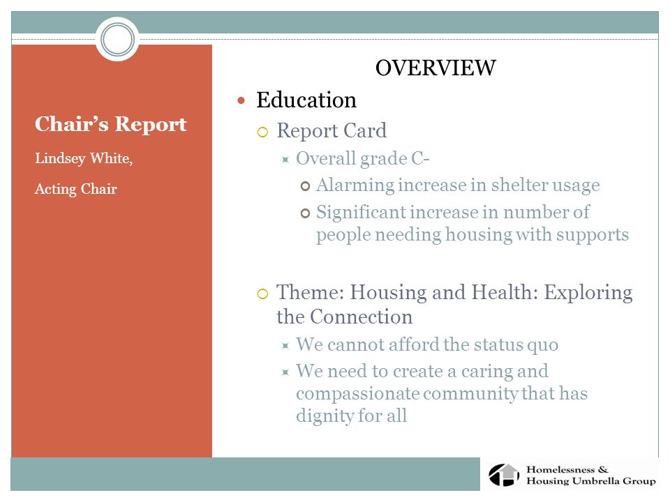 Chair's Report Lindsey White, Acting Chair OVERVIEW Education  Report Card  Overall grade C- Alarming increase in shelter usage Significant increase