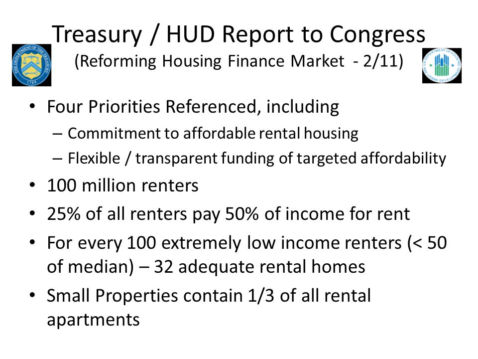 Treasury / HUD Report to Congress (Reforming Housing Finance Market - 2/11) Four Priorities Referenced, including – Commitment to affordable rental ho