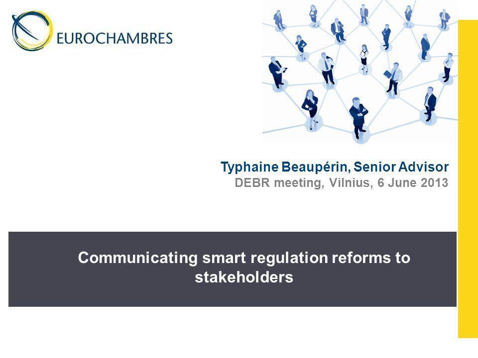 Typhaine Beaupérin, Senior Advisor DEBR meeting, Vilnius, 6 June 2013 Communicating smart regulation reforms to stakeholders