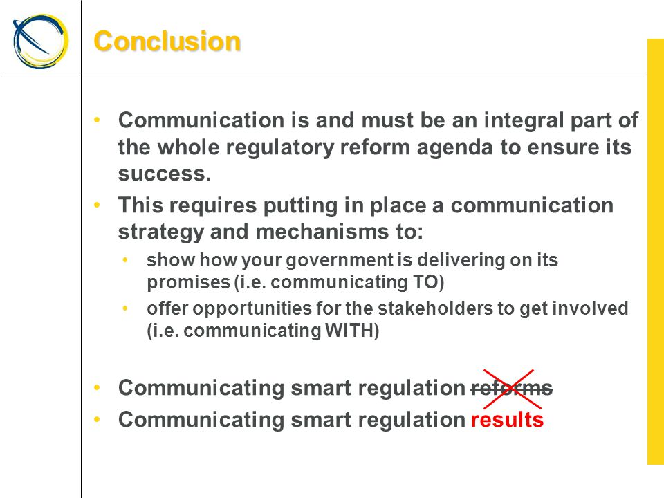 Communication is and must be an integral part of the whole regulatory reform agenda to ensure its success.