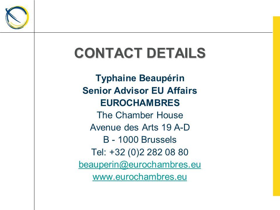 CONTACT DETAILS Typhaine Beaupérin Senior Advisor EU Affairs EUROCHAMBRES The Chamber House Avenue des Arts 19 A-D B - 1000 Brussels Tel: +32 (0)2 282 08 80 beauperin@eurochambres.eu www.eurochambres.eu