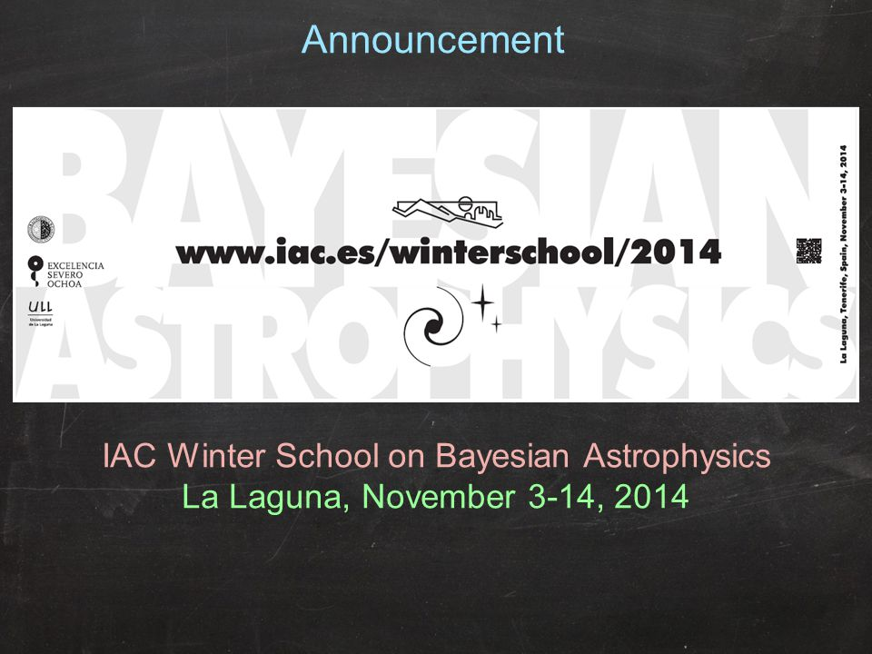 Announcement IAC Winter School on Bayesian Astrophysics La Laguna, November 3-14, 2014