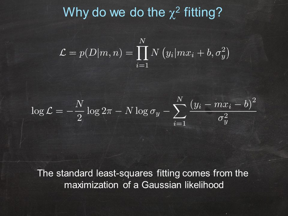 The standard least-squares fitting comes from the maximization of a Gaussian likelihood Why do we do the  2 fitting
