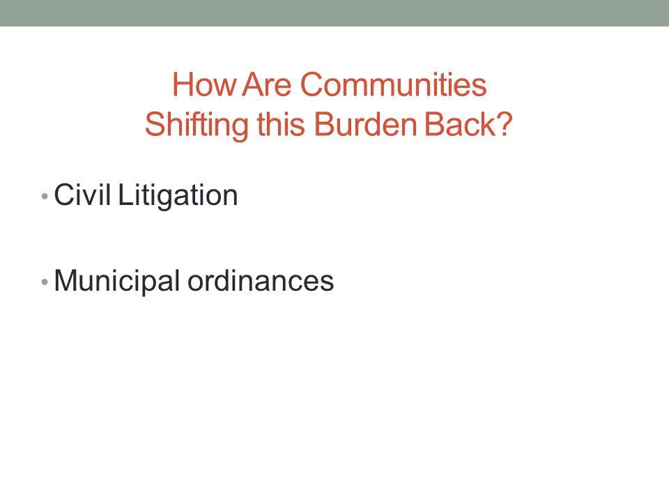 How Are Communities Shifting this Burden Back? Civil Litigation Municipal ordinances