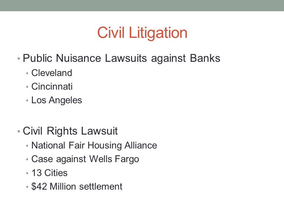 Civil Litigation Public Nuisance Lawsuits against Banks Cleveland Cincinnati Los Angeles Civil Rights Lawsuit National Fair Housing Alliance Case against Wells Fargo 13 Cities $42 Million settlement