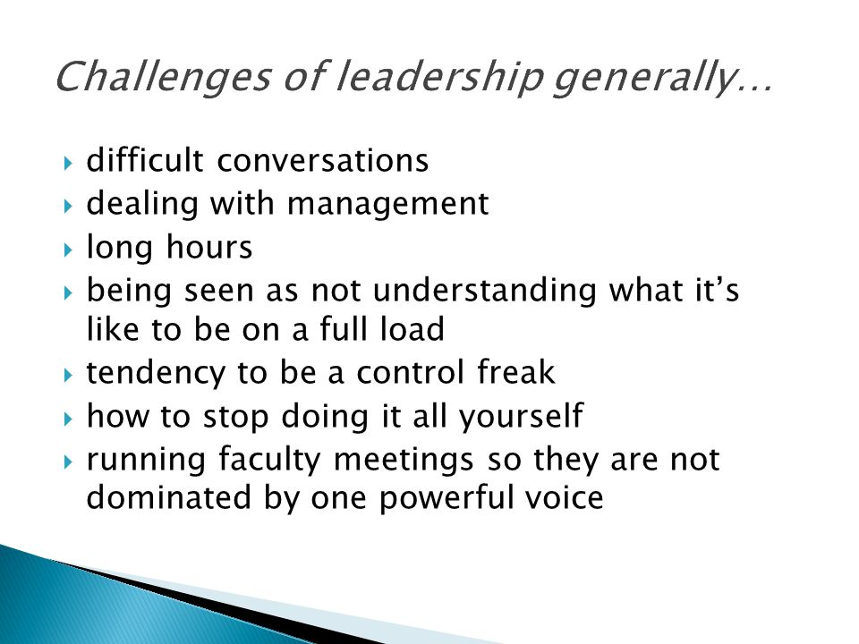  difficult conversations  dealing with management  long hours  being seen as not understanding what it's like to be on a full load  tendency to be a control freak  how to stop doing it all yourself  running faculty meetings so they are not dominated by one powerful voice