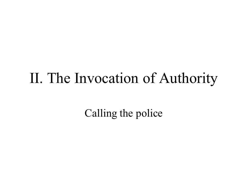 II. The Invocation of Authority Calling the police