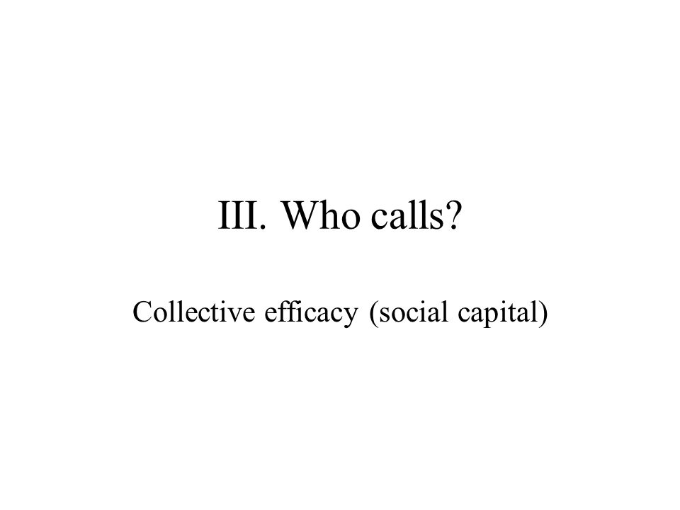 III. Who calls Collective efficacy (social capital)