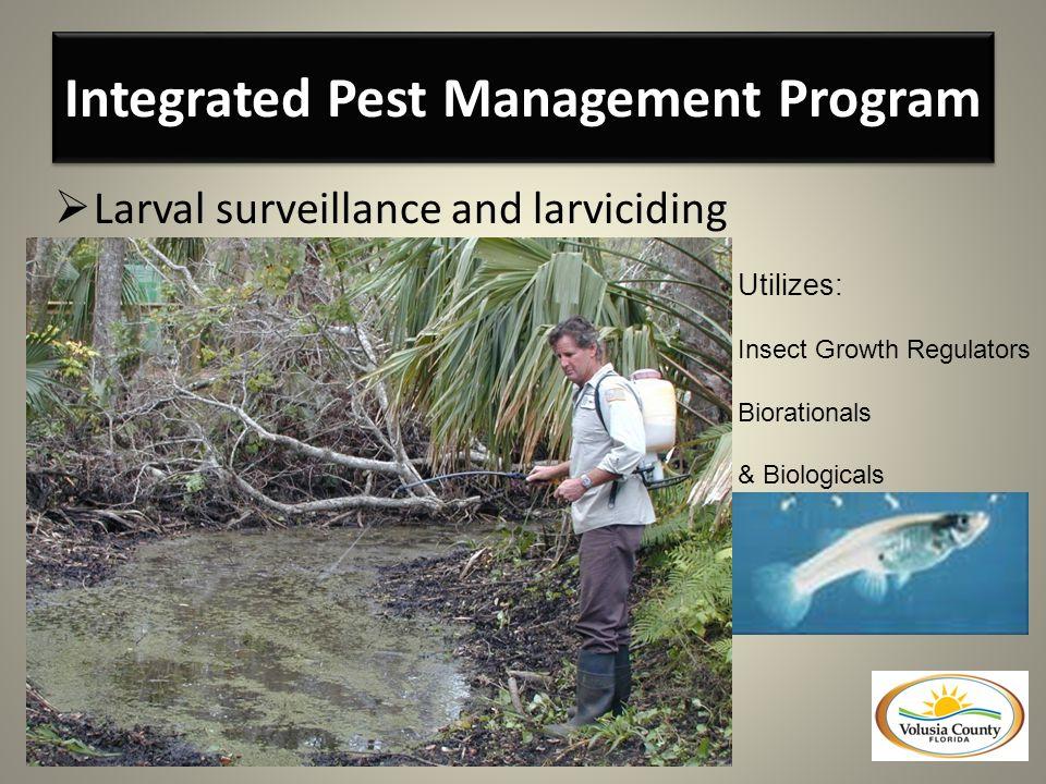  Larval surveillance and larviciding Utilizes: Insect Growth Regulators Biorationals & Biologicals