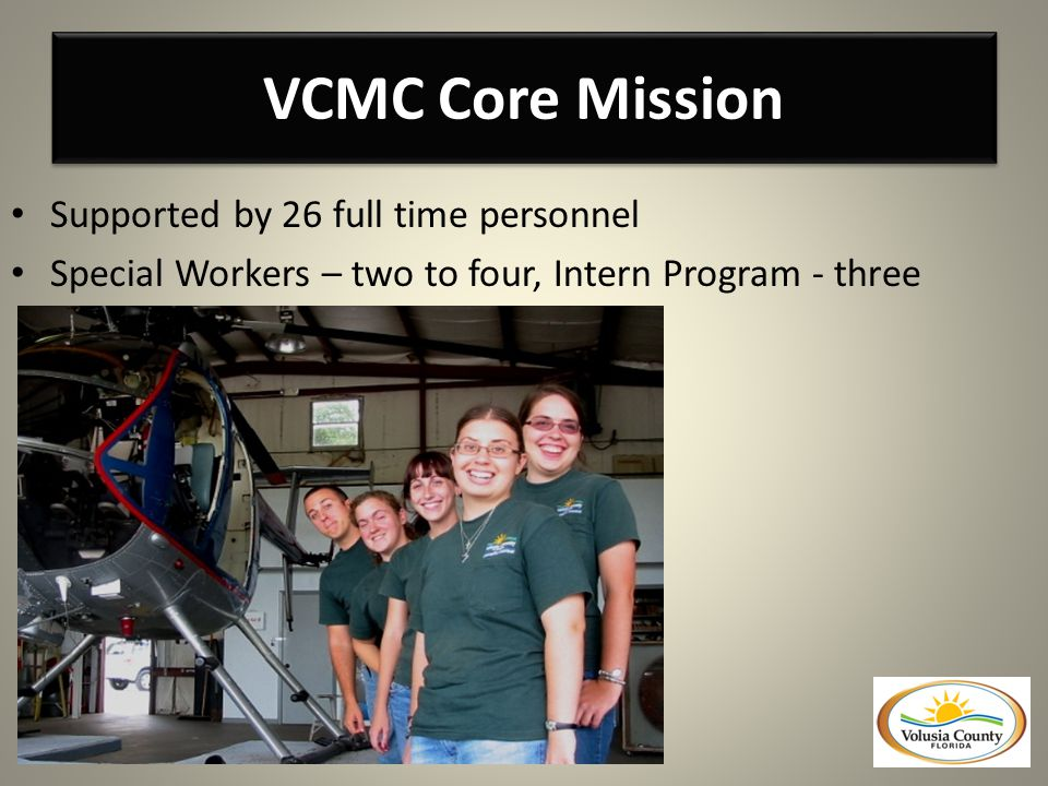 VCMC Core Mission Supported by 26 full time personnel Special Workers – two to four, Intern Program - three