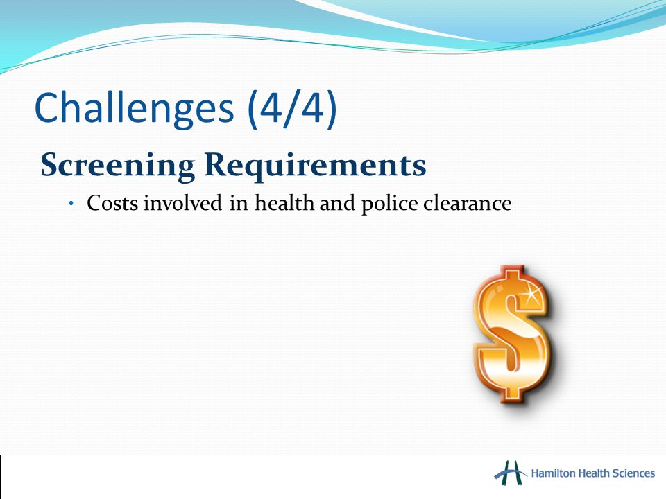 Challenges (4/4) Screening Requirements Costs involved in health and police clearance