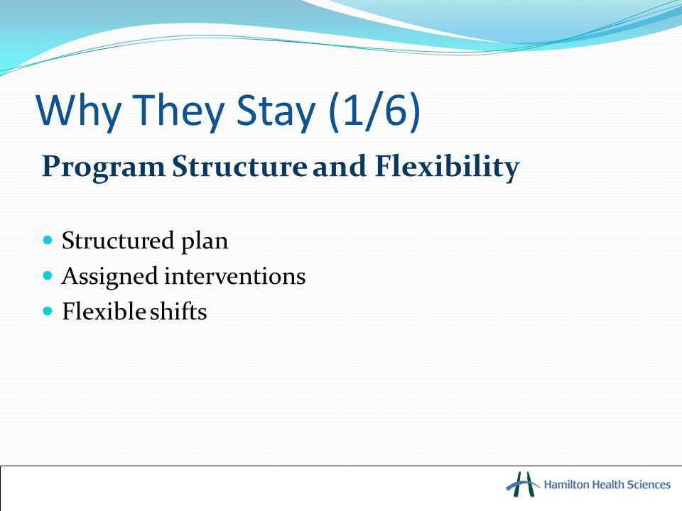 Why They Stay (1/6) Program Structure and Flexibility Structured plan Assigned interventions Flexible shifts