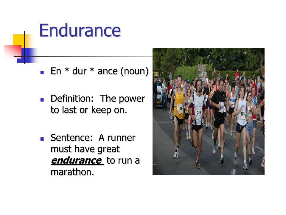 Endurance En * dur * ance (noun) En * dur * ance (noun) Definition: The power to last or keep on.