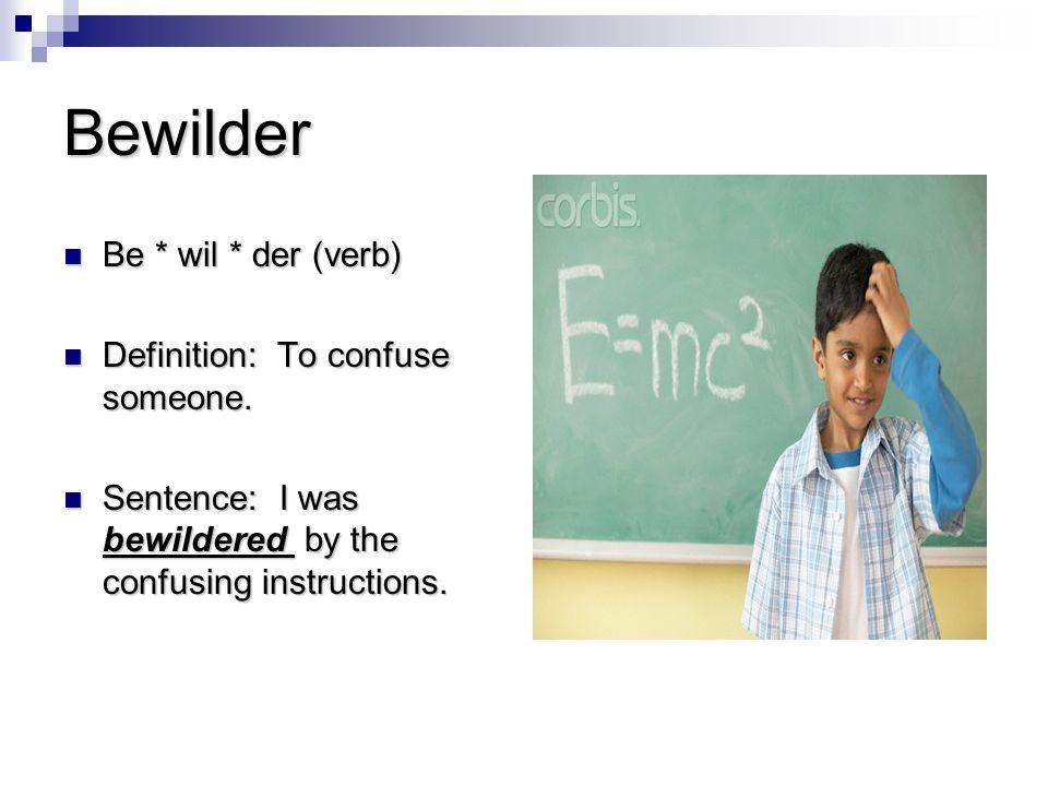 Bewilder Be * wil * der (verb) Be * wil * der (verb) Definition: To confuse someone.