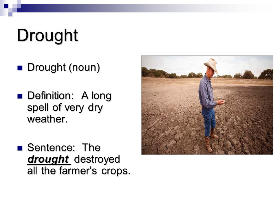 Drought Drought (noun) Drought (noun) Definition: A long spell of very dry weather.