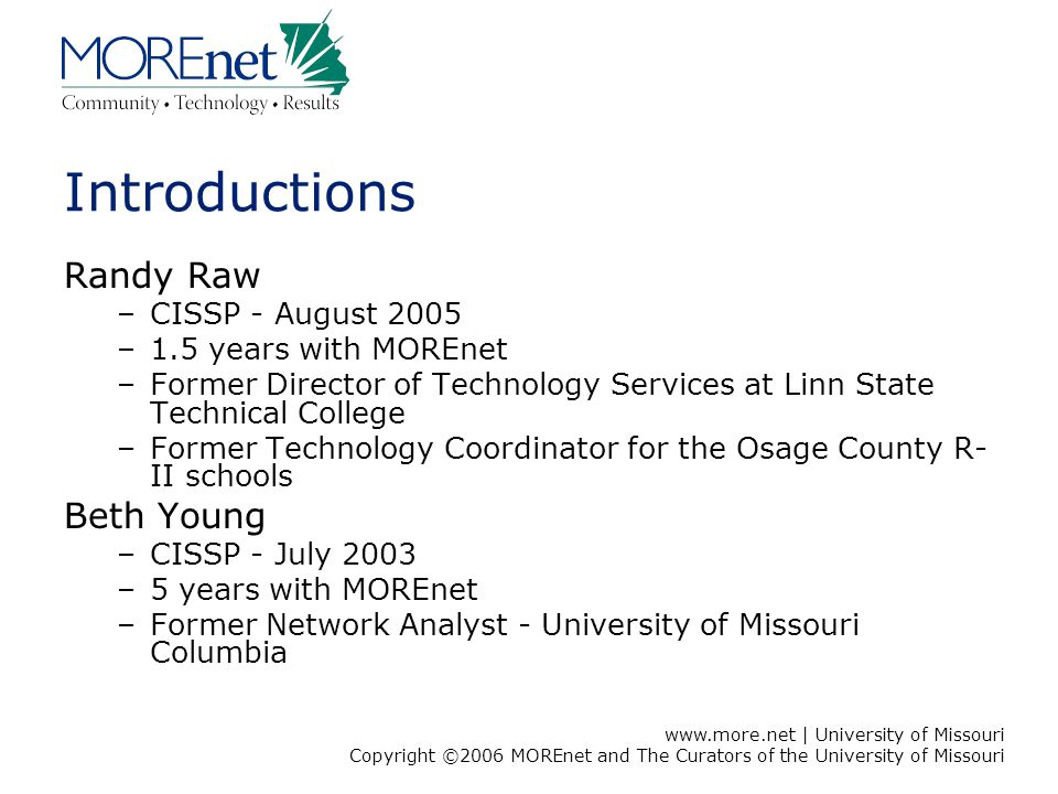 www.more.net | University of Missouri Copyright ©2006 MOREnet and The Curators of the University of Missouri Introductions Randy Raw –CISSP - August 2