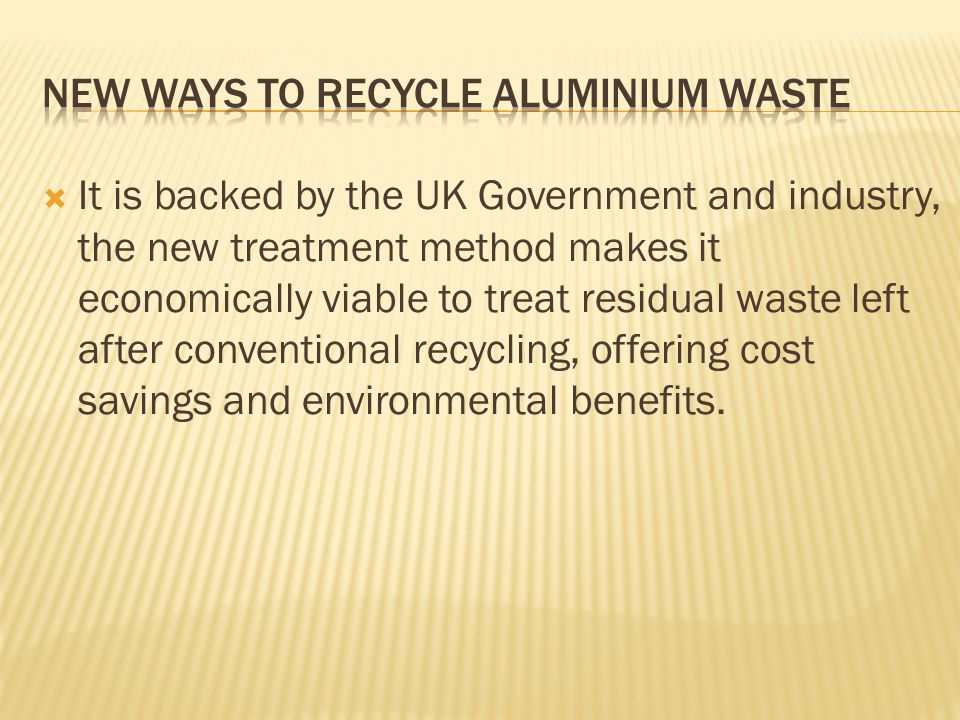  It is backed by the UK Government and industry, the new treatment method makes it economically viable to treat residual waste left after conventional recycling, offering cost savings and environmental benefits.