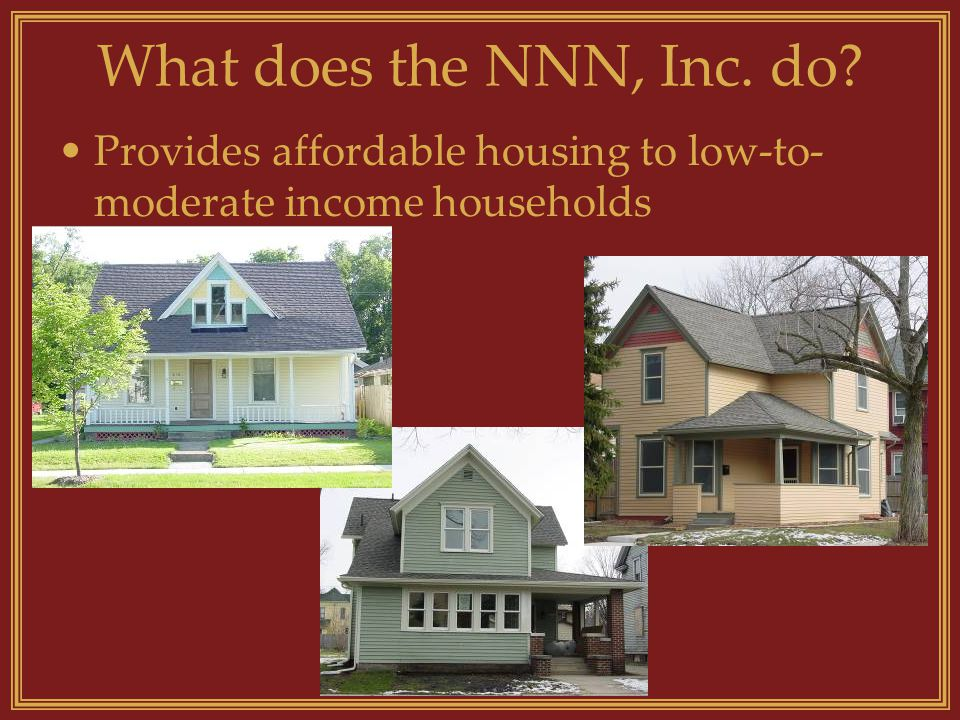 What does the NNN, Inc. do Provides affordable housing to low-to- moderate income households